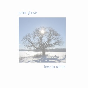 Palm Ghosts Love In Winter