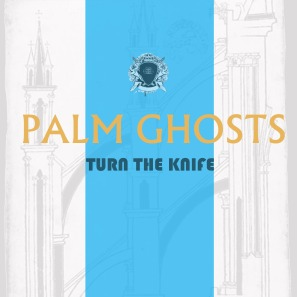 Palm Ghosts Turn The Knife